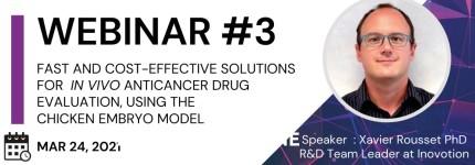 <b>Available online</b> <br> WEBINAR : FAST AND COST-EFFECTIVE SOLUTION FOR <em>in vivo</em> ANTICANCER DRUG EVALUTATION, USING THE CHICKEN EMBRYO MODEL